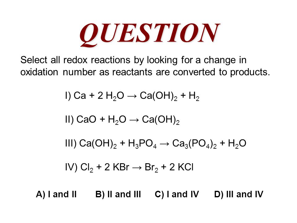 Select all redox reactions by looking for a change in oxidation number as reactants are converted to products.