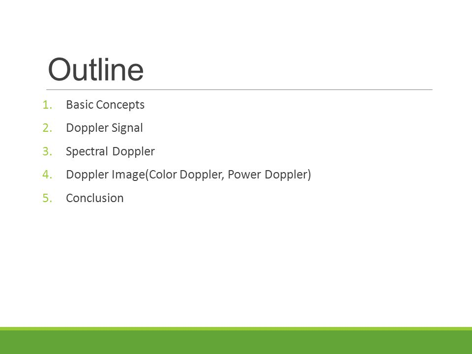 Outline 1.Basic Concepts 2.Doppler Signal 3.Spectral Doppler 4.Doppler Image(Color Doppler, Power Doppler) 5.Conclusion