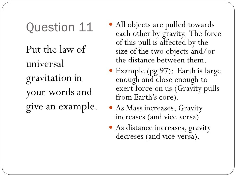 Question 11 Put the law of universal gravitation in your words and give an example.
