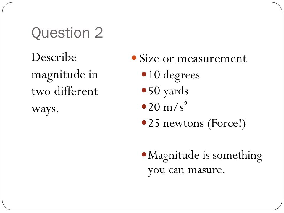 Question 2 Describe magnitude in two different ways.