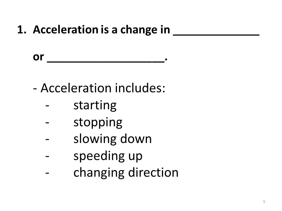 1.Acceleration is a change in ______________ or ___________________.