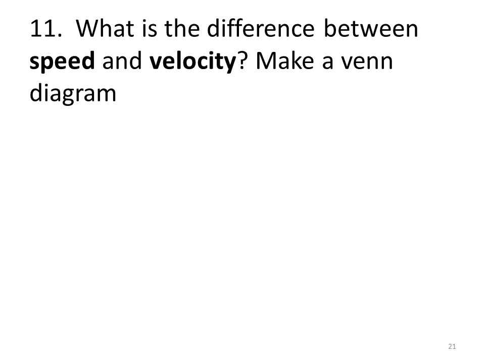 11. What is the difference between speed and velocity Make a venn diagram 21