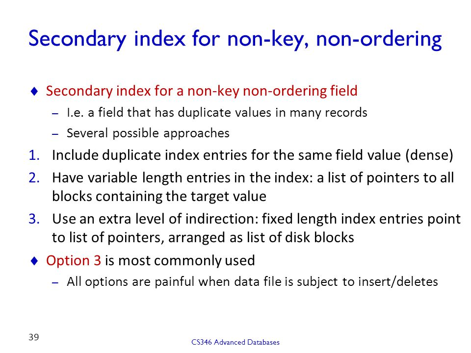 Secondary index for non-key, non-ordering  Secondary index for a non-key non-ordering field – I.e.