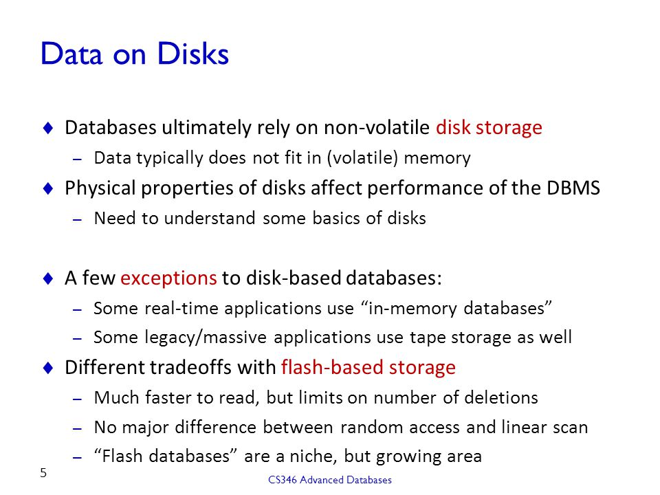 Data on Disks  Databases ultimately rely on non-volatile disk storage – Data typically does not fit in (volatile) memory  Physical properties of dis