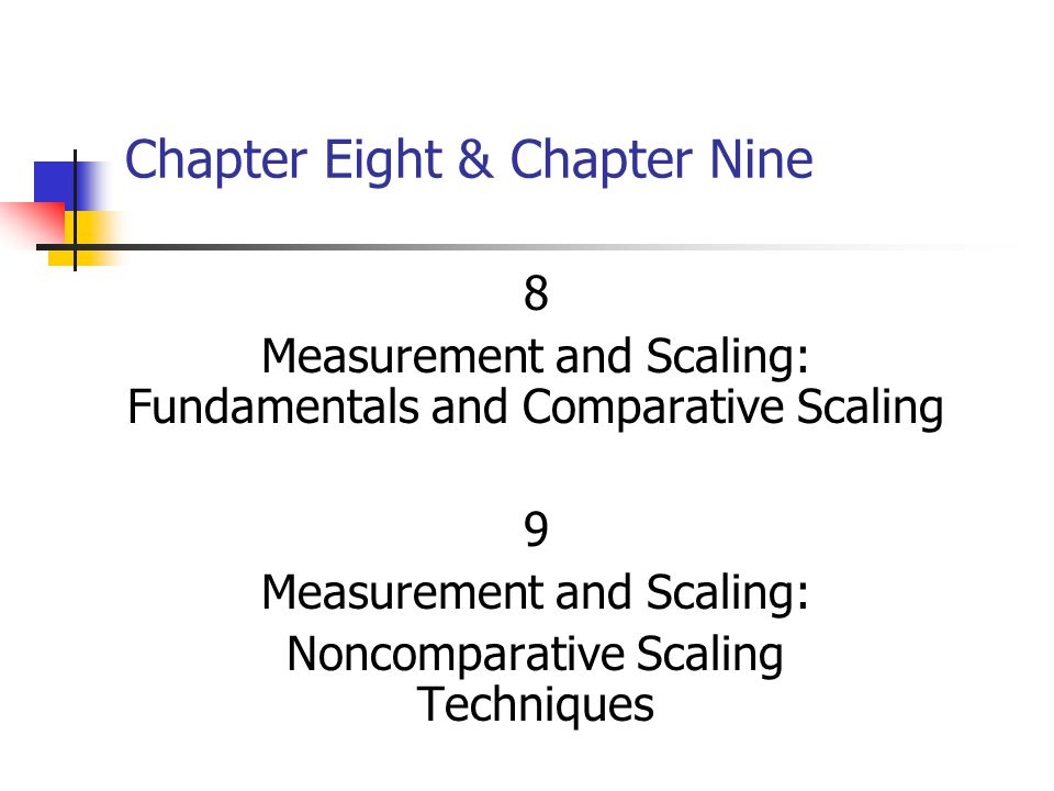 8&9-2 Measurement and Scaling Measurement means assigning numbers or other symbols to characteristics of objects according to certain prespecified rules.