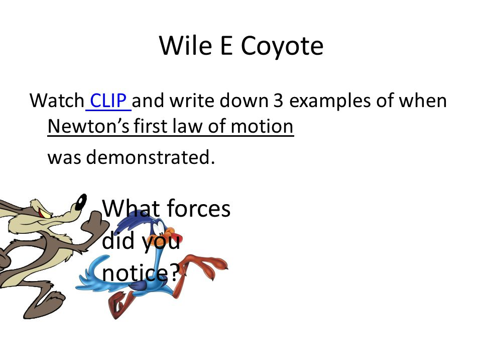 Wile E Coyote Watch CLIP and write down 3 examples of when Newton's first law of motion CLIP was demonstrated.