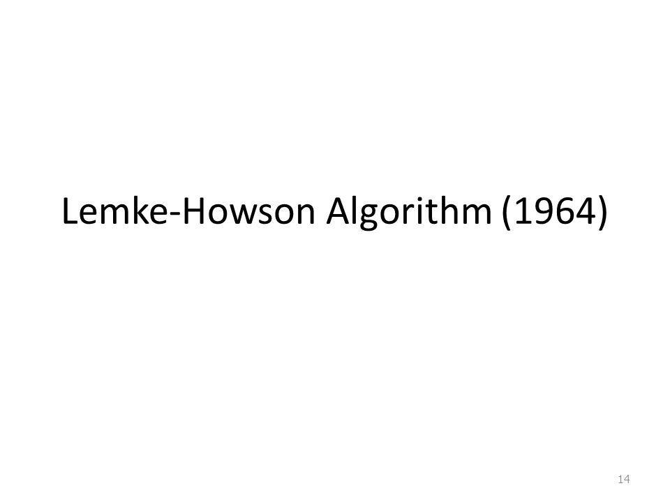 Lemke-Howson Algorithm (1964) 14