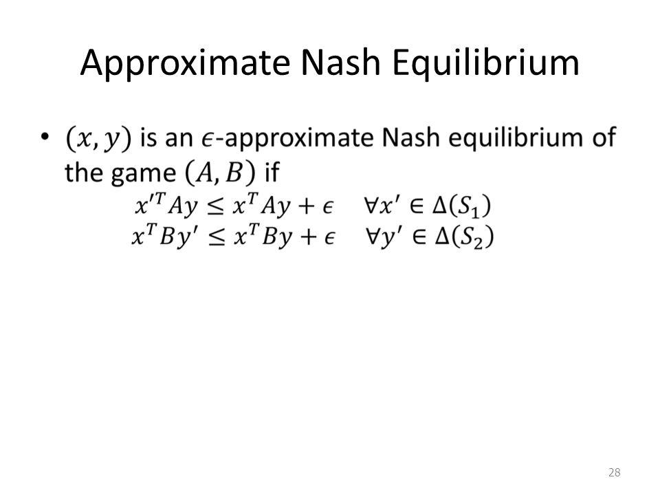 Approximate Nash Equilibrium 28