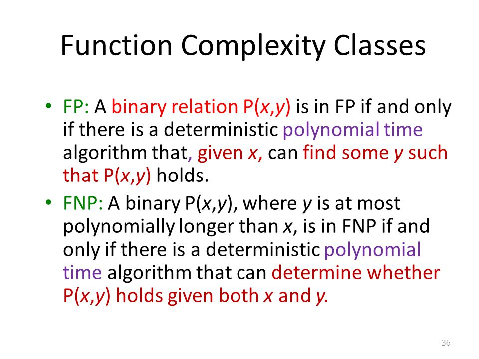 Function Complexity Classes FP: A binary relation P(x,y) is in FP if and only if there is a deterministic polynomial time algorithm that, given x, can