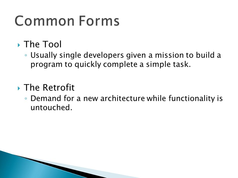  The Tool ◦ Usually single developers given a mission to build a program to quickly complete a simple task.