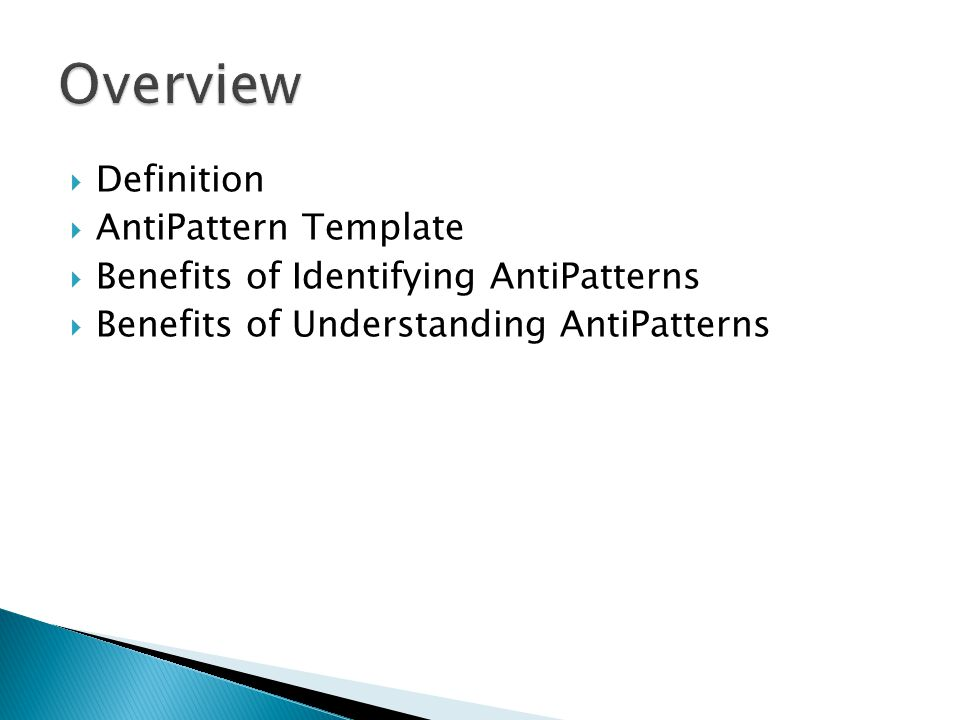  Definition  AntiPattern Template  Benefits of Identifying AntiPatterns  Benefits of Understanding AntiPatterns
