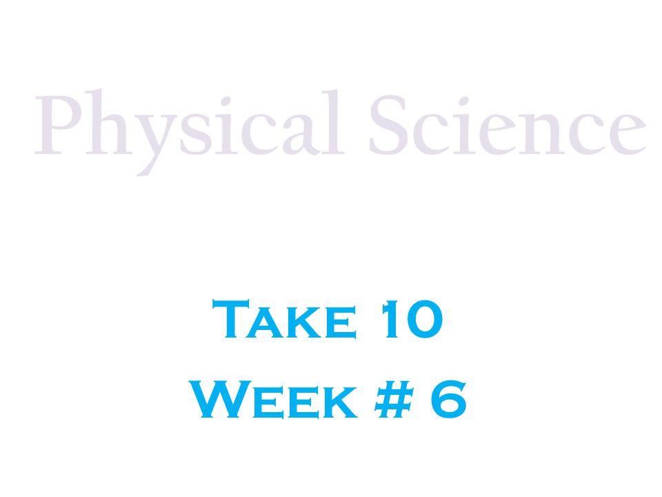 Physical Science Take 10 Week # 6