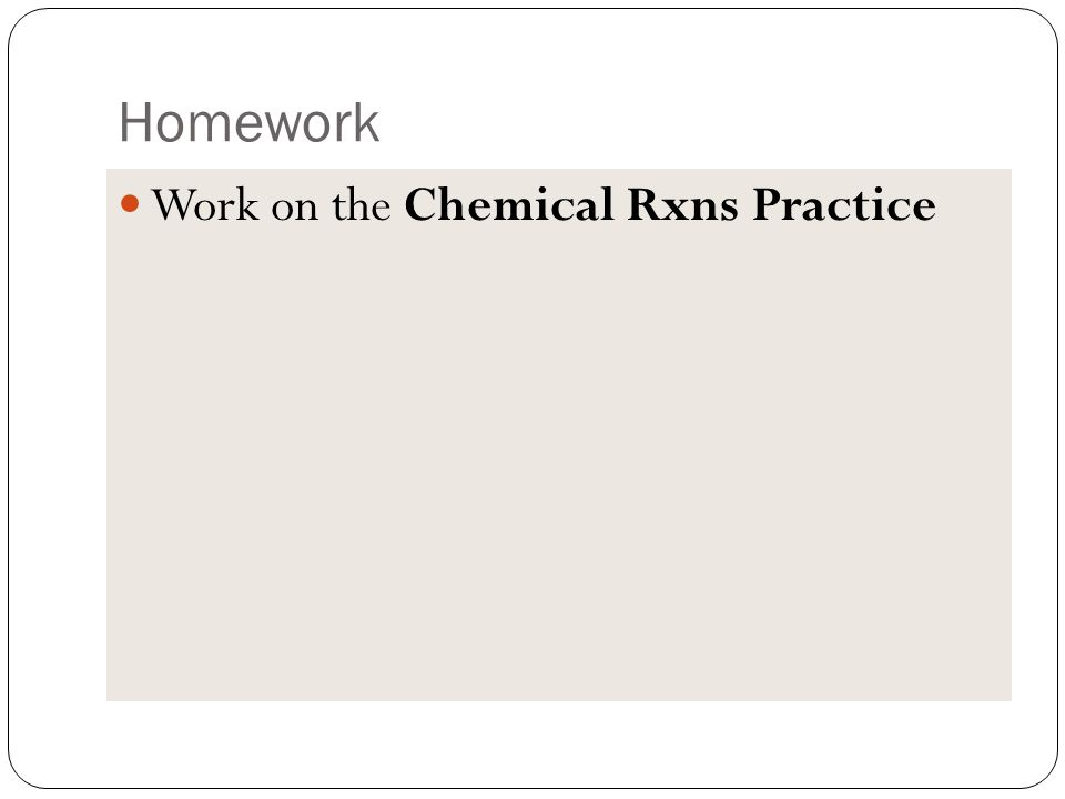 Homework Work on the Chemical Rxns Practice