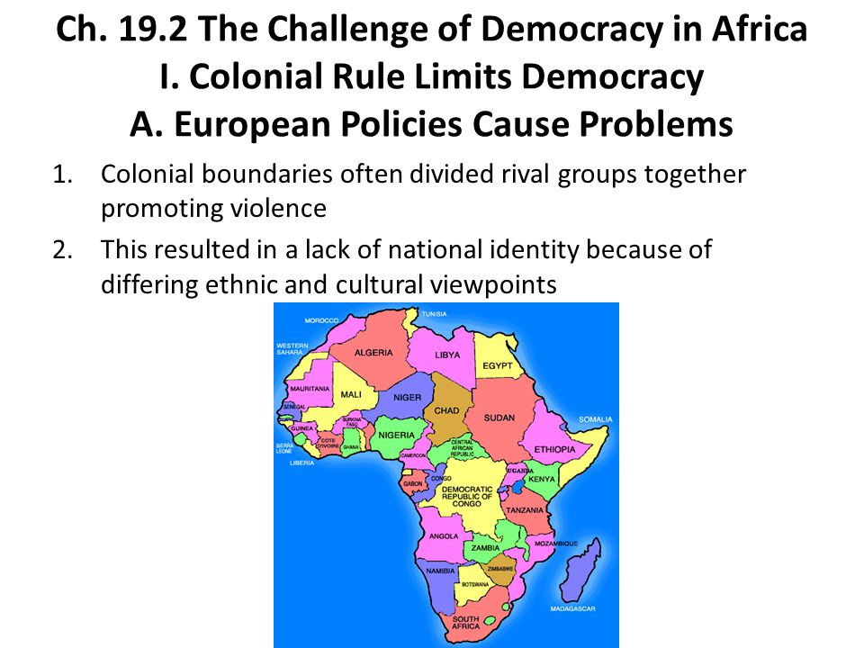 Ch.19.2 The Challenge of Democracy in Africa I. Colonial Rule Limits Democracy A.