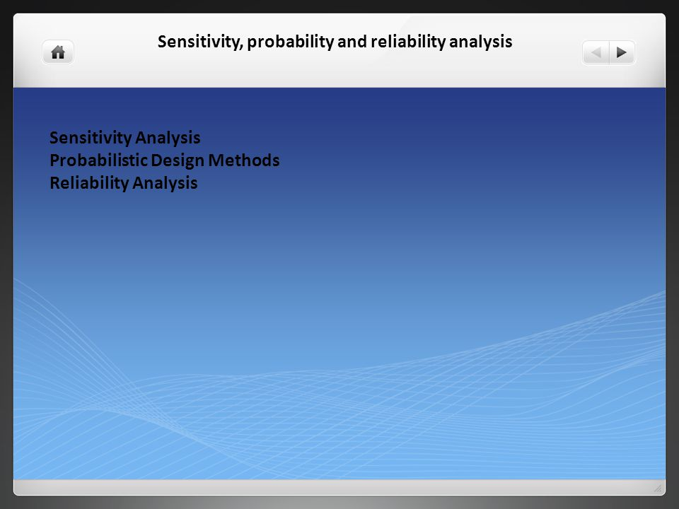 Sensitivity, probability and reliability analysis Sensitivity Analysis Probabilistic Design Methods Reliability Analysis