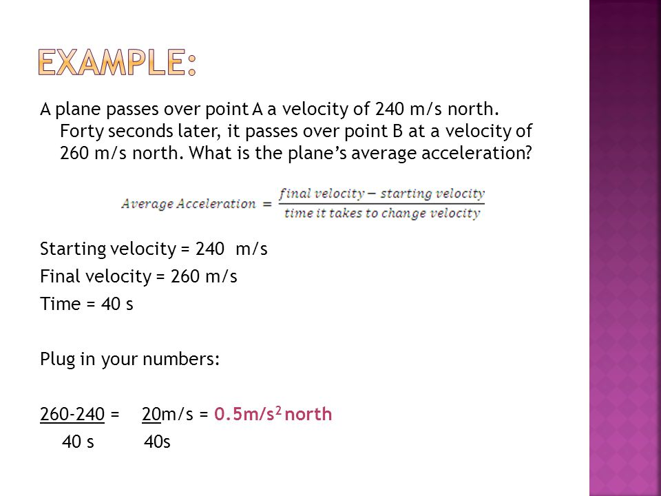 A plane passes over point A a velocity of 240 m/s north. Forty seconds later, it passes over point B at a velocity of 260 m/s north. What is the plane