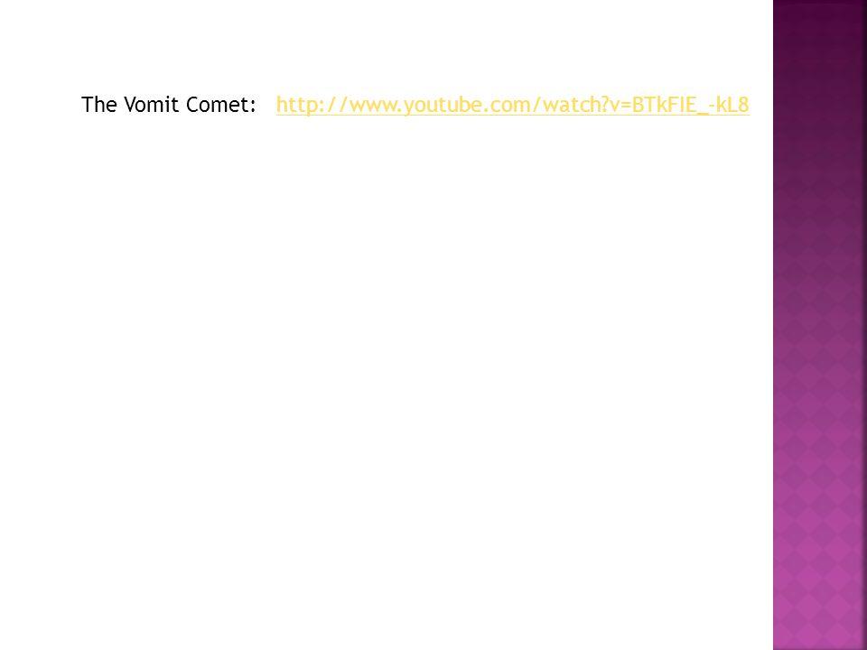 The Vomit Comet:http://www.youtube.com/watch?v=BTkFIE_-kL8