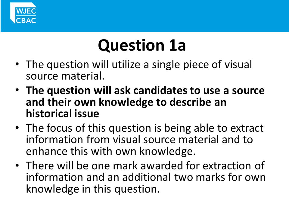 Question 1a – mark scheme You will get one mark for a generalised answer, paraphrasing or describing the source only.