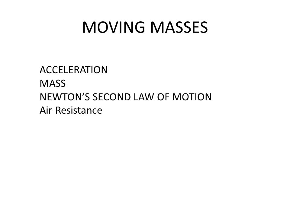 MOVING MASSES ACCELERATION MASS NEWTON'S SECOND LAW OF MOTION Air Resistance