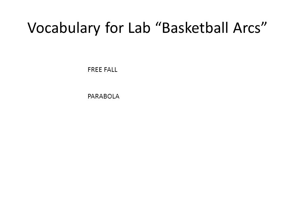 Vocabulary for Lab Basketball Arcs FREE FALL PARABOLA