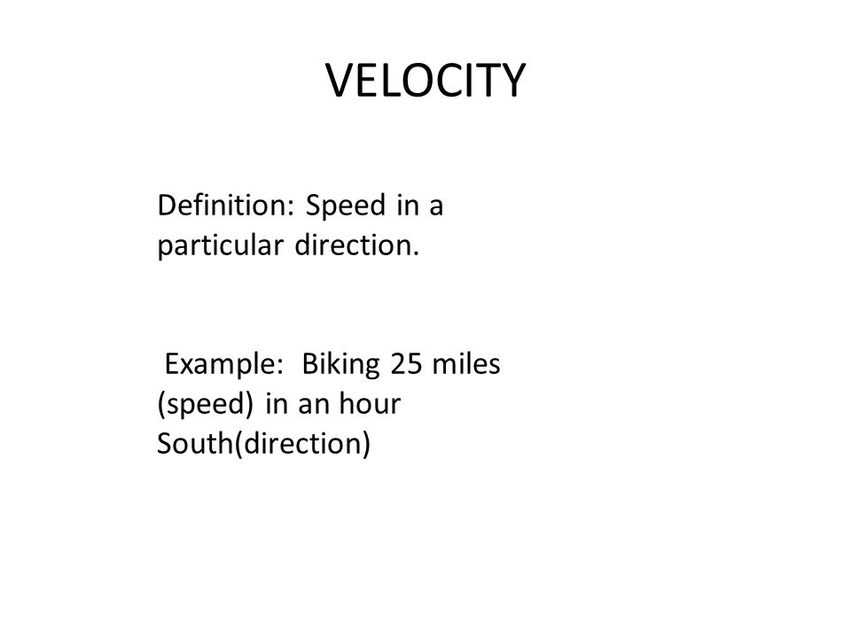VELOCITY Definition: Speed in a particular direction.