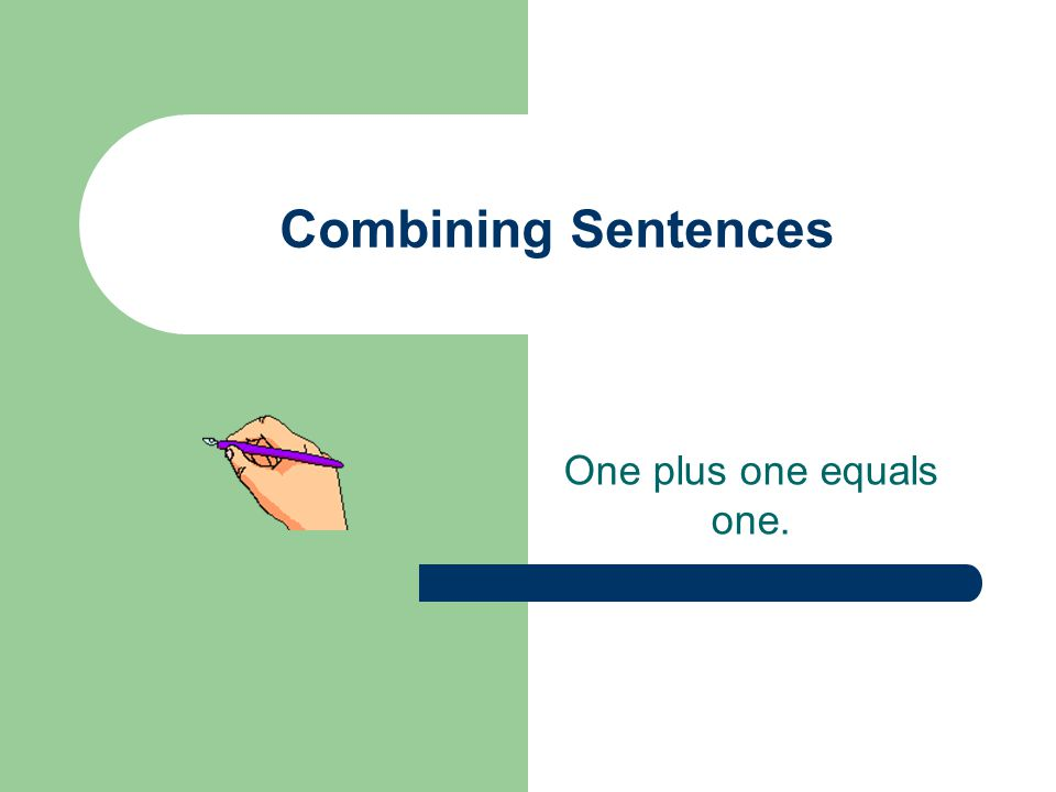Combining Sentences Sentence combining is making one smoother, more detailed sentence out of two or more shorter sentences.