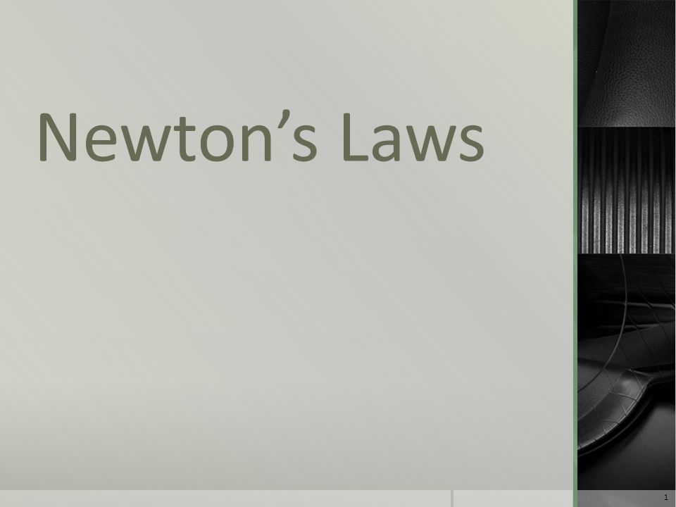 F.Newton's Laws of Motion  Kinematics is the study of how objects move, but not why they move.