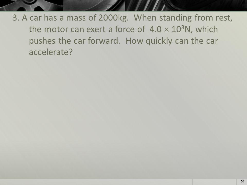 3. A car has a mass of 2000kg.