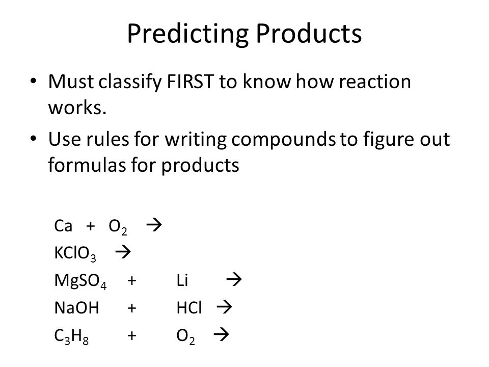 Predicting Products Must classify FIRST to know how reaction works.