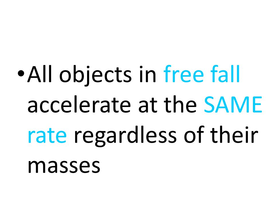 All objects in free fall accelerate at the SAME rate regardless of their masses