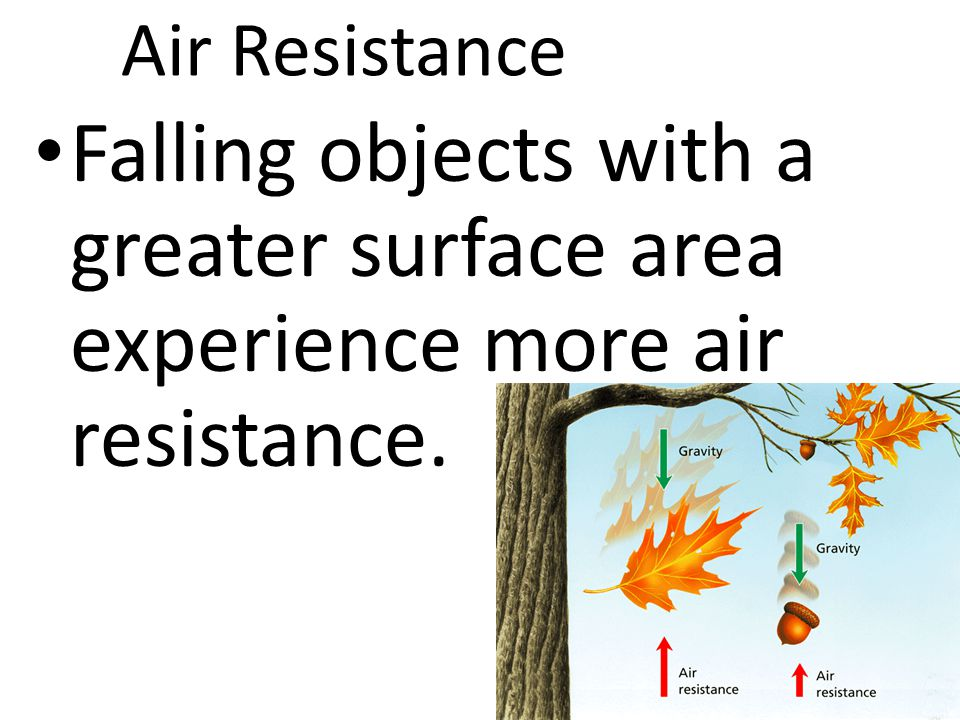 Air Resistance Falling objects with a greater surface area experience more air resistance.