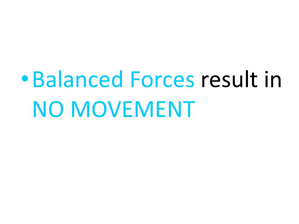 Balanced Forces result in NO MOVEMENT