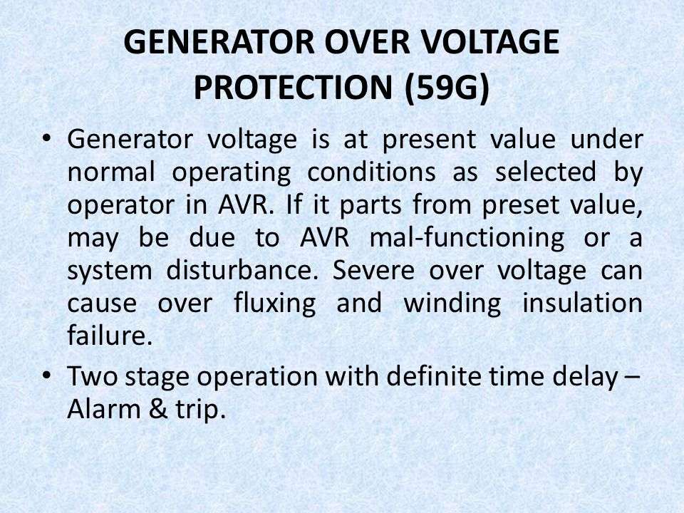 GENERATOR OVER VOLTAGE PROTECTION (59G) Generator voltage is at present value under normal operating conditions as selected by operator in AVR. If it