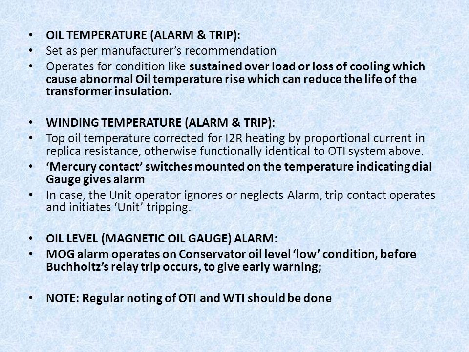 OIL TEMPERATURE (ALARM & TRIP): Set as per manufacturer's recommendation Operates for condition like sustained over load or loss of cooling which caus