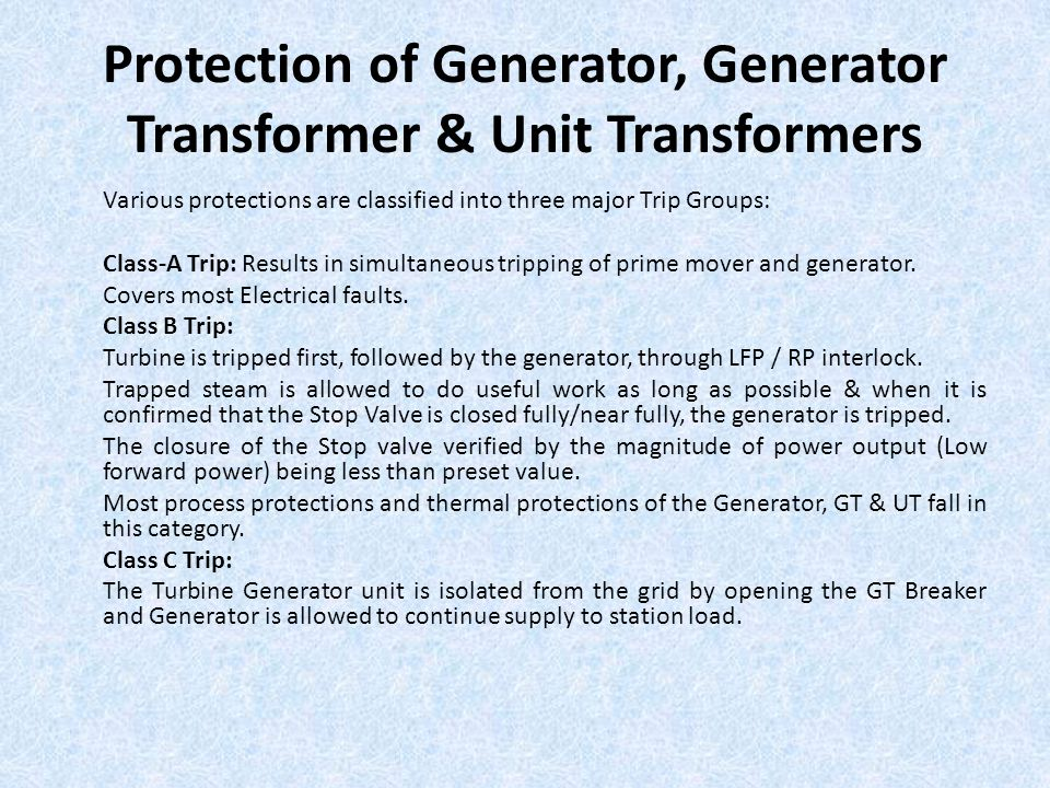 Protection of Generator, Generator Transformer & Unit Transformers Various protections are classified into three major Trip Groups: Class-A Trip: Resu