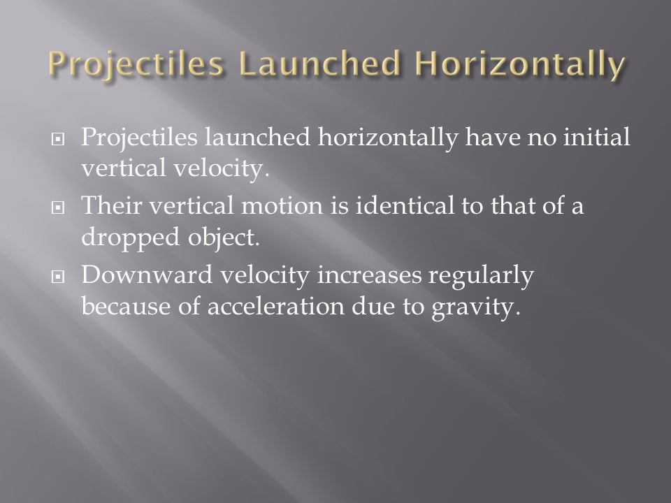  Projectiles launched horizontally have no initial vertical velocity.
