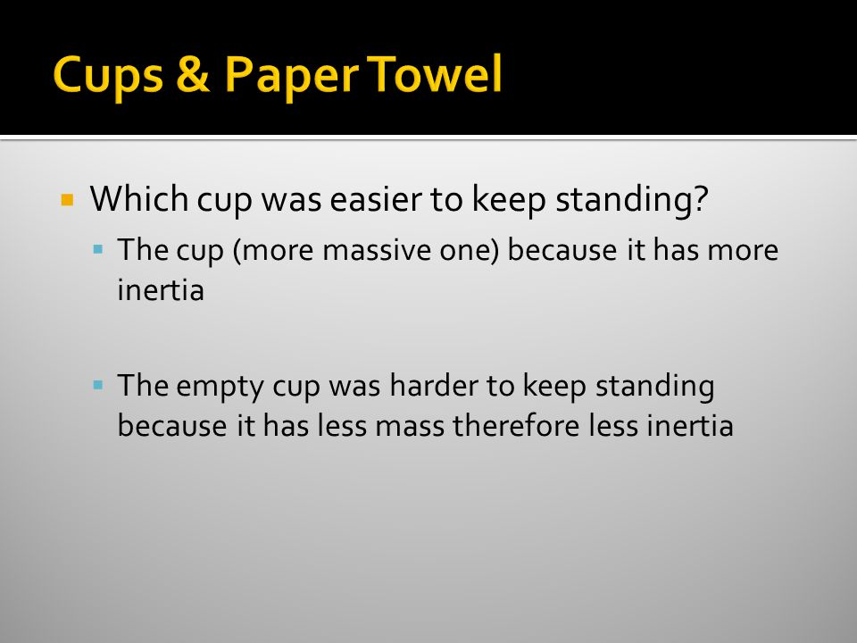  Which cup was easier to keep standing.