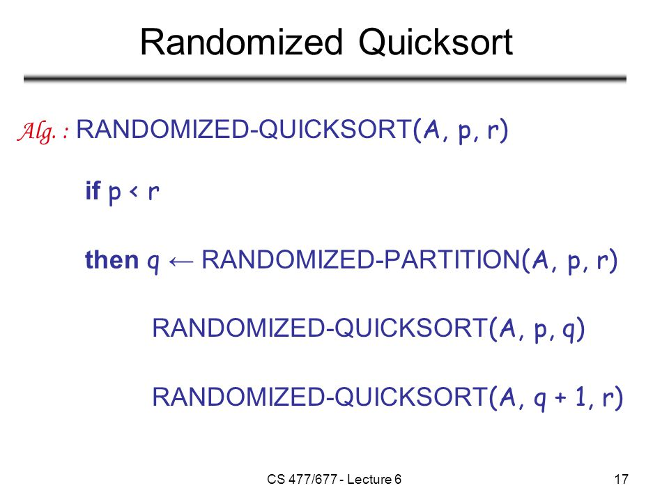 CS 477/677 - Lecture 617 Randomized Quicksort Alg.