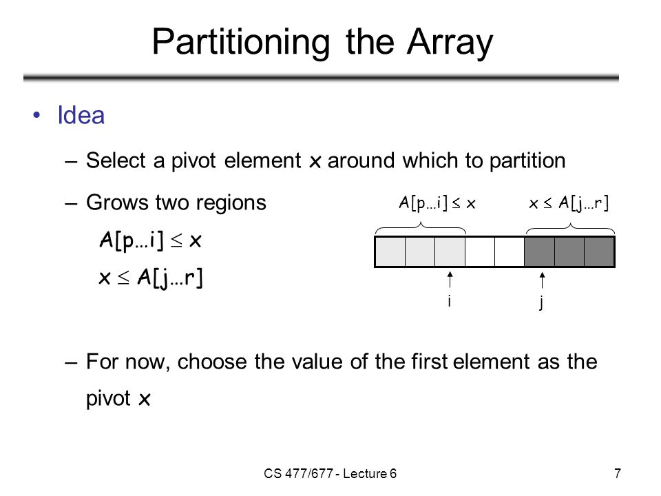 CS 477/677 - Lecture 68 Example 73146235 ij 75146233 ij 75146233 ij 75641233 ij 73146235 ij A[p…r] 75641233 ij A[p…q]A[q+1…r]