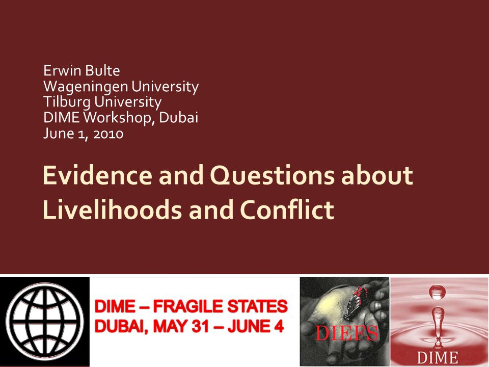 Evidence and Questions about Livelihoods and Conflict Erwin Bulte Wageningen University Tilburg University DIME Workshop, Dubai June 1, 2010