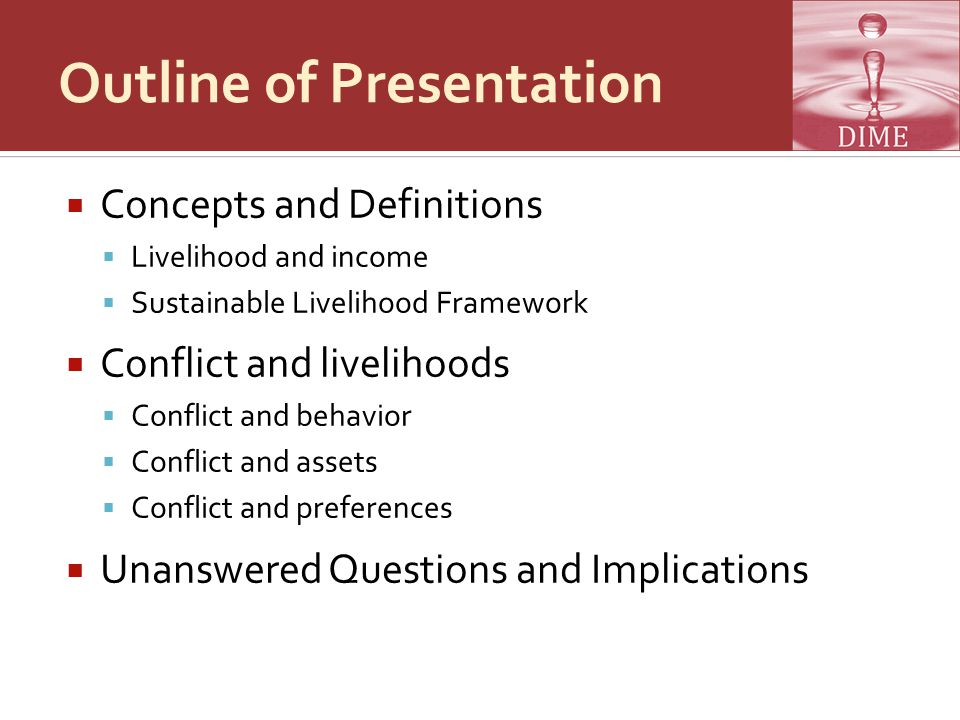 Outline of Presentation  Concepts and Definitions  Livelihood and income  Sustainable Livelihood Framework  Conflict and livelihoods  Conflict an