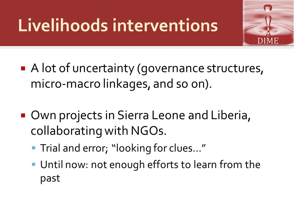 Livelihoods interventions  A lot of uncertainty (governance structures, micro-macro linkages, and so on).
