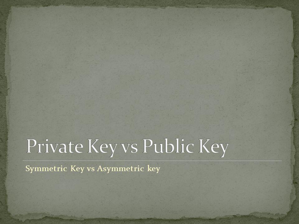 Symmetric Key vs Asymmetric key