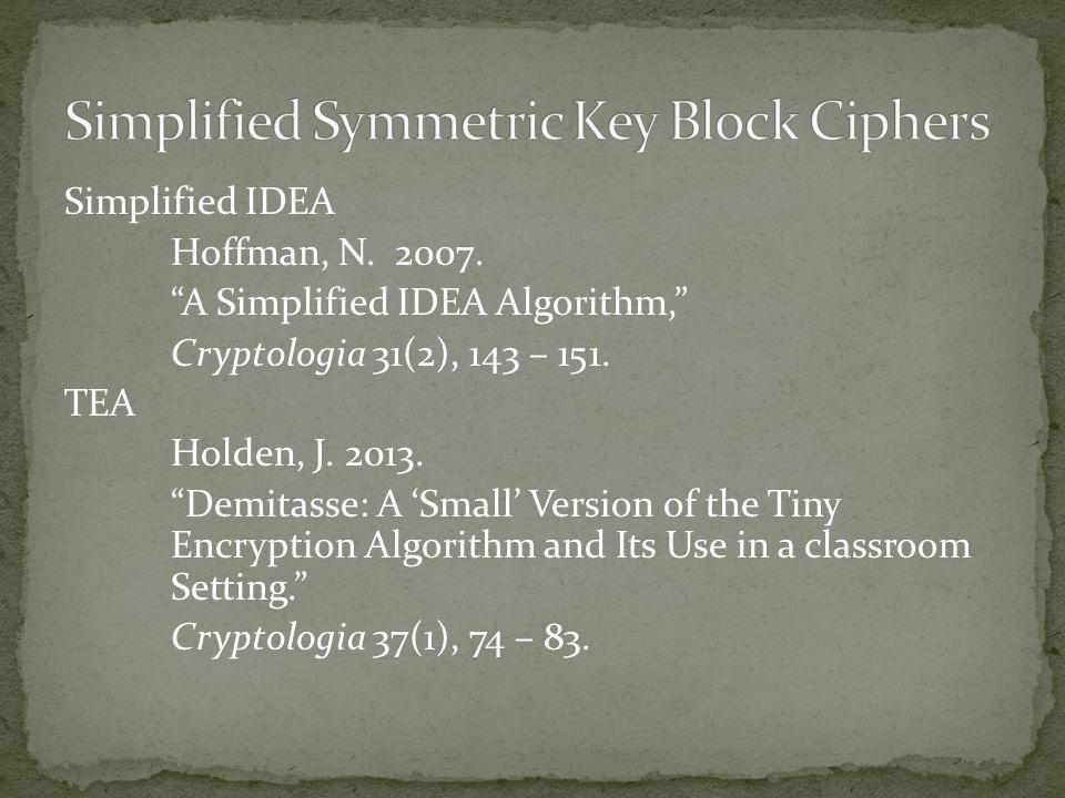 Simplified IDEA Hoffman, N. 2007. A Simplified IDEA Algorithm, Cryptologia 31(2), 143 – 151.