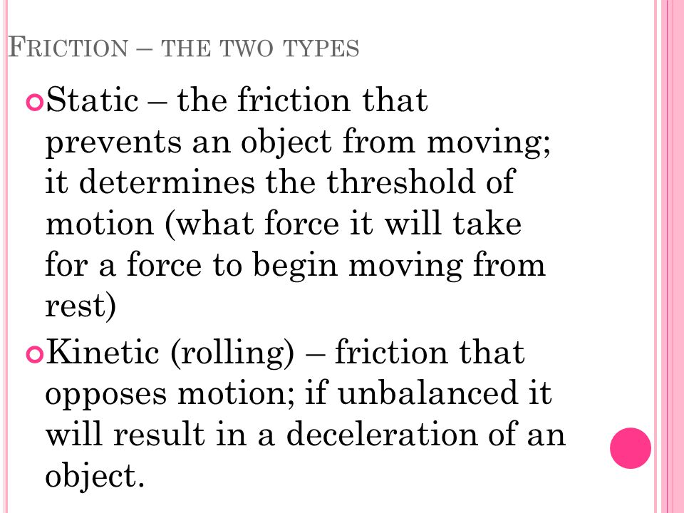 W HAT DOES FRICTION DO .Friction is the evil of all motion!!!.