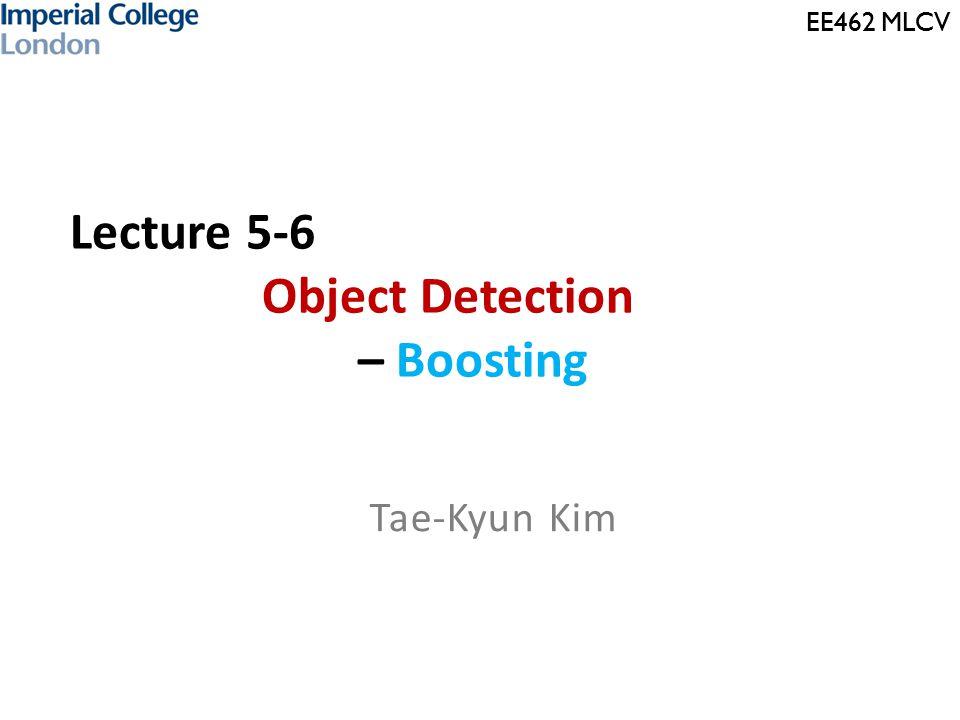 EE462 MLCV Boosting as an optimisation framework 22