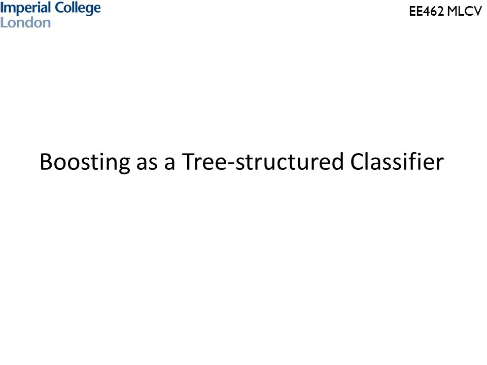 EE462 MLCV Boosting as a Tree-structured Classifier
