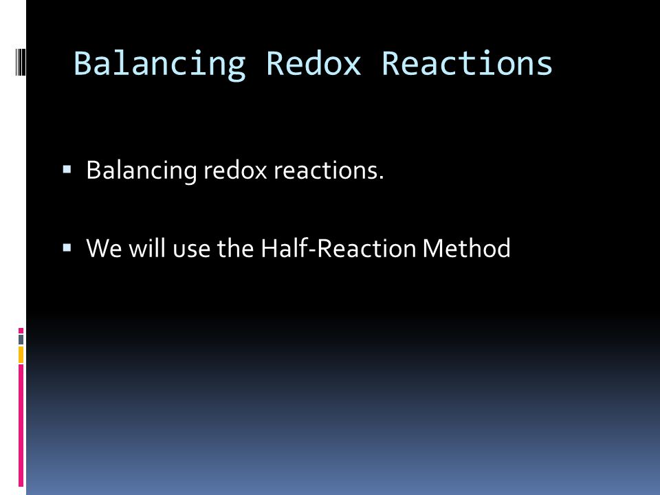 Balancing Redox Reactions  Balancing redox reactions.  We will use the Half-Reaction Method