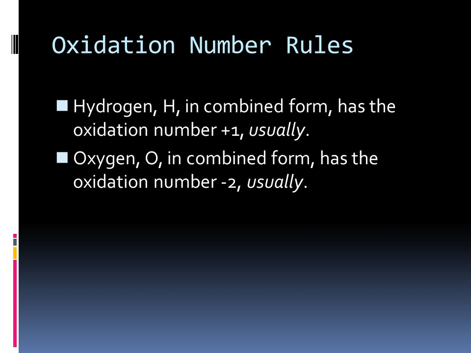 Oxidation Number Rules n Hydrogen, H, in combined form, has the oxidation number +1, usually.