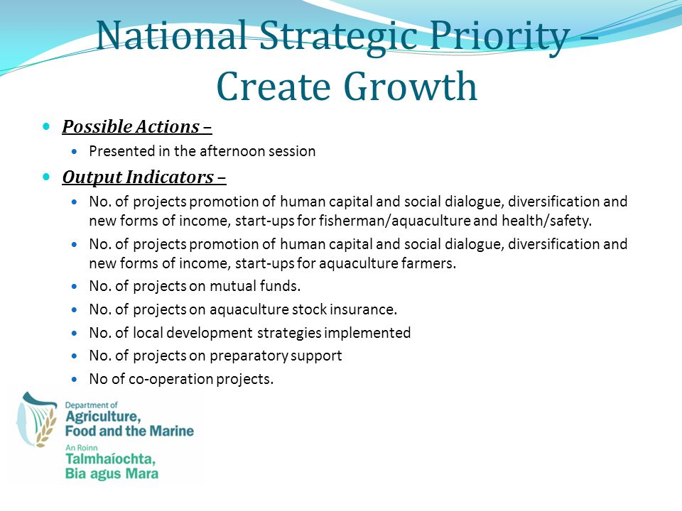 National Strategic Priority – Create Growth Possible Actions – Presented in the afternoon session Output Indicators – No.